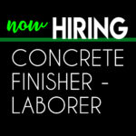 Now Hiring Concrete Finisher/Laborer